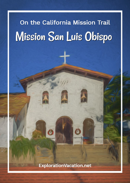 Mission San Luis Obispo de Tolosa on the California Mission Trail - ExplorationVacation