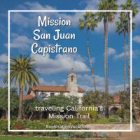 """historic Spanish Mission and gardens with text """"Mission San Juan Capistrano - Traveling California's Mission Trail"""""""
