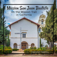 """historic church with text """"Mission San Juan Bautista on the Mission Trail in California"""""""