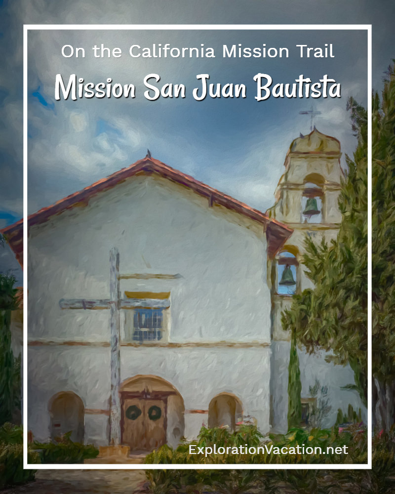 The past is present at Mission San Juan Bautista on the California Mission Trail - ExplorationVacation