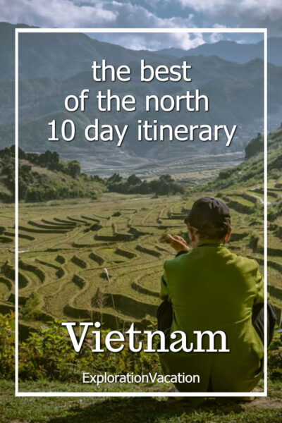 """photo of a man looking over a valley of terraced rice fields with text """"the best of the north 10 day itinerary: Vietnam"""""""