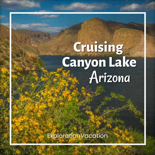 "lake with mountains and flowers and text ""Cruising Canyon Lake Arizona"""