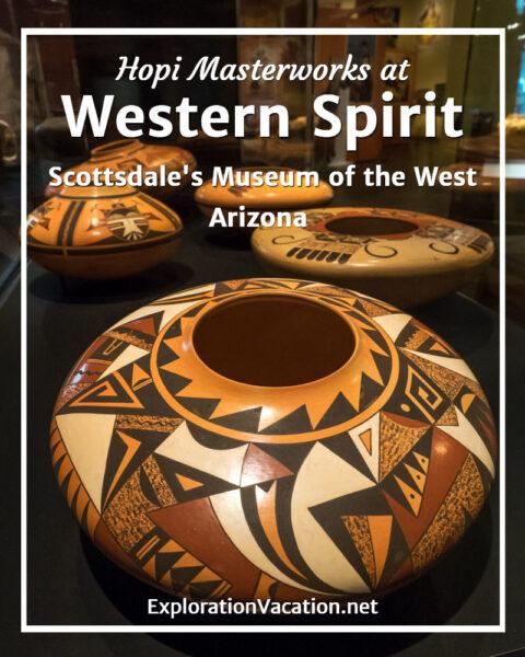 Hopi pottery masterworks at Western Spirit Scottsdale's Museum of the West in Arizona - ExplorationVacation.net