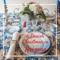 "Christmas table with text ""A Danish Christmas in Arizona"""